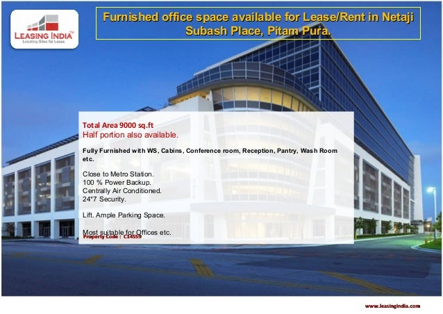 Furnished office space available for Lease/Rent in Netaji                      Subash Place, Pitam Pura.Total Area 9000 sq...
