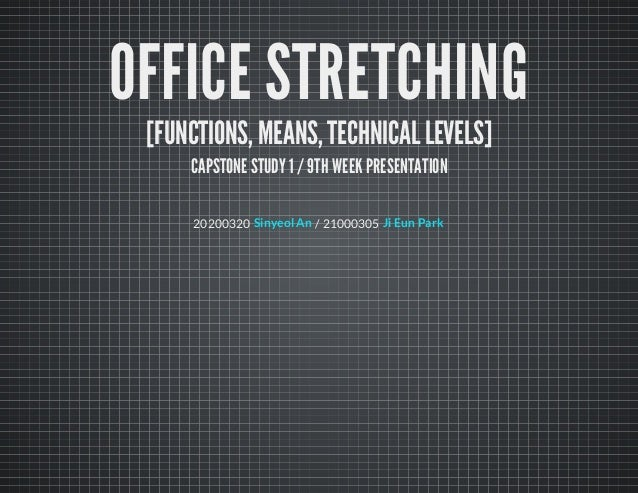 OFFICE STRETCHING[FUNCTIONS, MEANS, TECHNICAL LEVELS]CAPSTONE STUDY 1 / 9TH WEEK PRESENTATION20200320 / 21000305Sinyeol An...