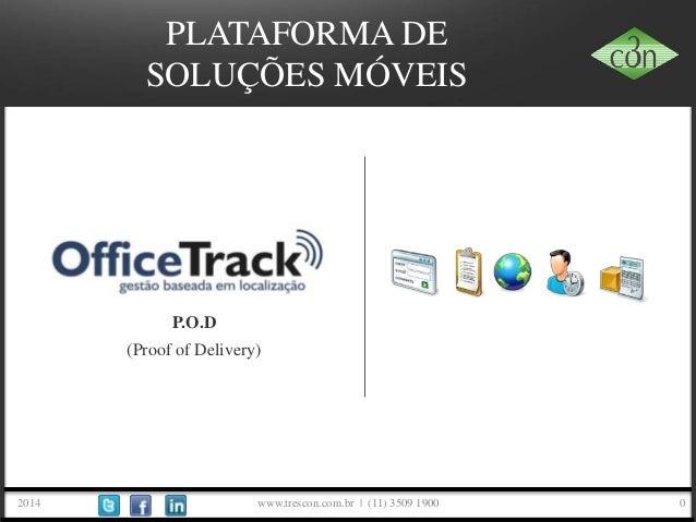 www.trescon.com.br   (11) 3509 1900 02014 PLATAFORMA DE SOLUÇÕES MÓVEIS P.O.D (Proof of Delivery)