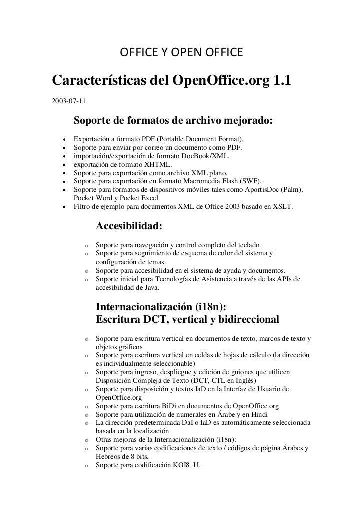 OFFICE Y OPEN OFFICECaracterísticas del OpenOffice.org 1.12003-07-11      Soporte de formatos de archivo mejorado:      Ex...