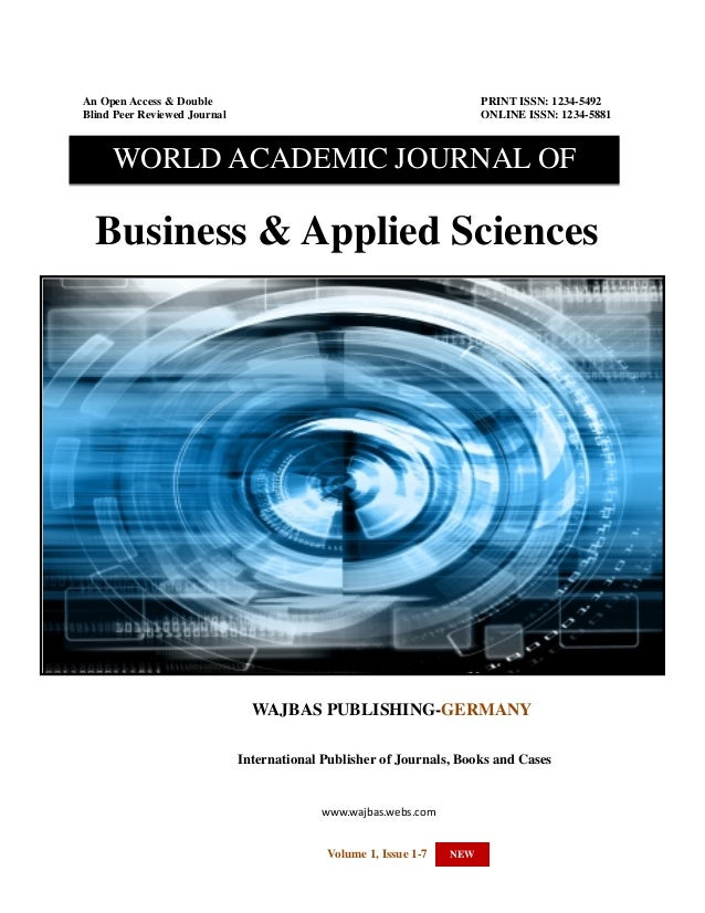 WORLD ACADEMIC JOURNAL OF BUSINESS & APPLIED SCIENCES-MARCH-SEPTEMBER 2013 EDITION  An Open Access & Double Blind Peer Rev...