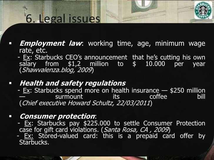 starbucks legal issues Issues and challenges faced by starbucks corporation print reference this published: 23rd march, 2015 the final issues is the ethical and legal issues.