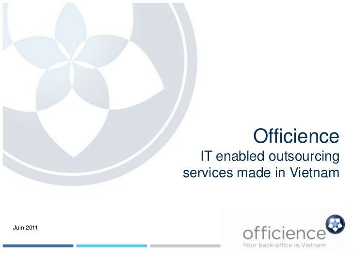 Officience<br />IT enabled outsourcing <br />services made in Vietnam<br />Juin 2011<br />