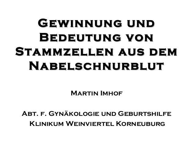 Martin ImhofAbt. f. Gynäkologie und GeburtshilfeKlinikum Weinviertel KorneuburgGewinnung undGewinnung undBedeutung vonBede...