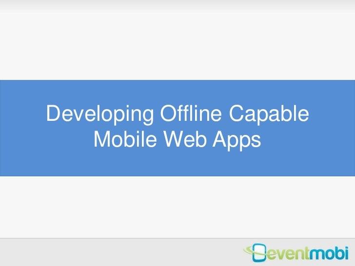 Bijan Vaez -Developing Offline Capable Mobile Web Apps