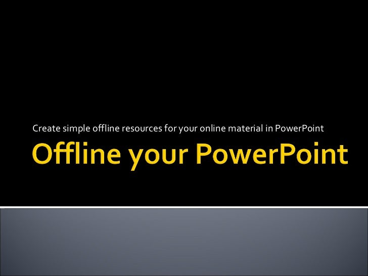 Create simple offline resources for your online material in PowerPoint