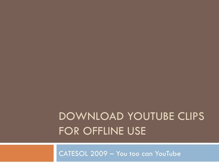 DOWNLOAD YOUTUBE CLIPS FOR OFFLINE USE CATESOL 2009 – You too can YouTube