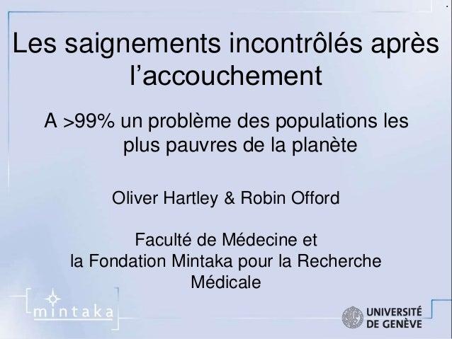 Les saignements incontrôlés après  l'accouchement  A >99% un problème des populations les  plus pauvres de la planète  Oli...