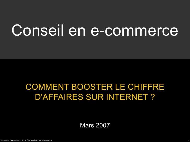 Conseil en e-commerce COMMENT BOOSTER LE CHIFFRE D'AFFAIRES SUR INTERNET ? Mars 2007