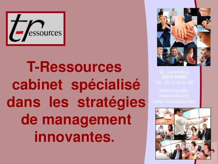 T-Ressources          92, rue d'Alésia                          75014 PARIS cabinet spécialisé    Tél : 06 13 02 41 82    ...