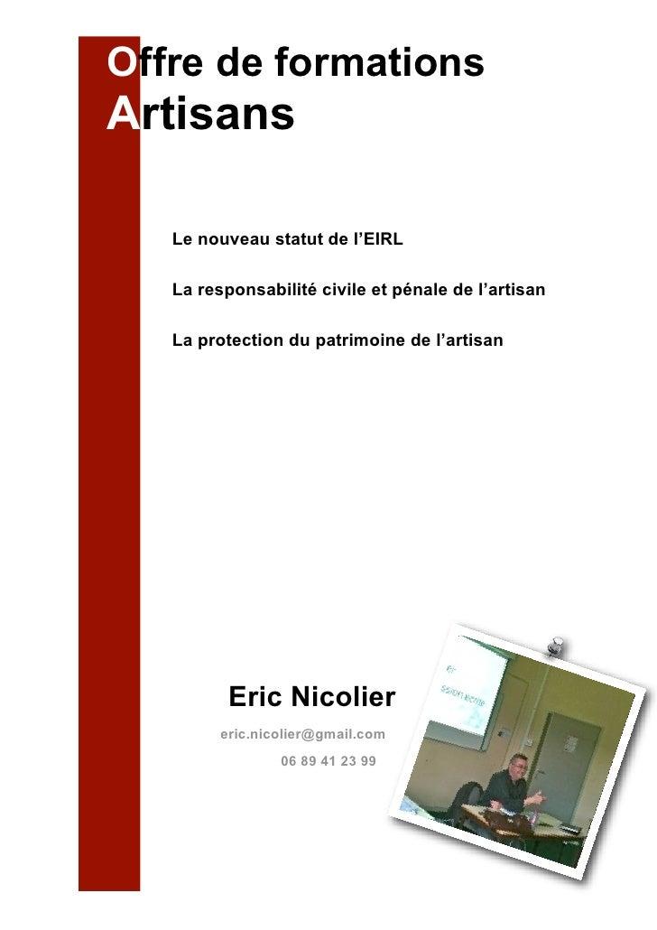 Offre de formations Artisans     Le nouveau statut de l'EIRL     La responsabilité civile et pénale de l'artisan     La pr...