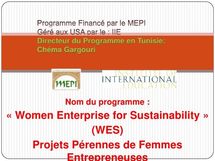 Directeur du Programme en Tunisie:     Chéma Gargouri            Nom du programme :« Women Enterprise for Sustainability »...