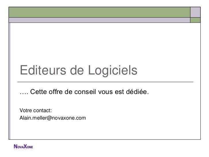 Editeurs de Logiciels…. Cette offre de conseil vous est dédiée.Votre contact:Alain.meller@novaxone.com
