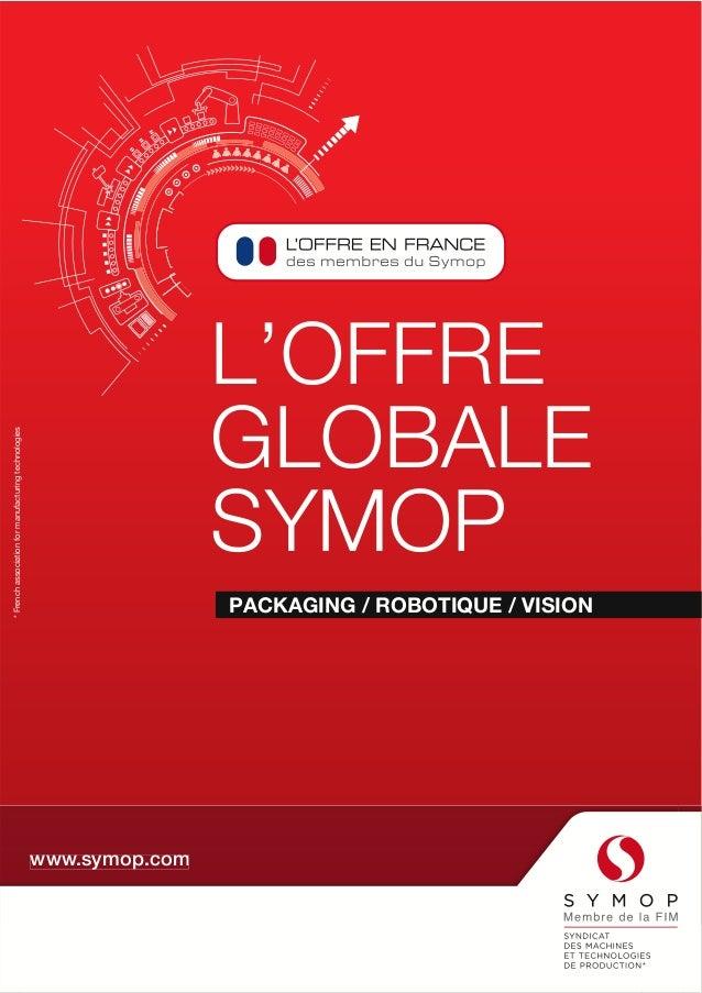 L'OFFRE  GLOBALE  SYMOP  PACKAGING / ROBOTIQUE / VISION  www.symop.com  * French association for manufacturing technologie...