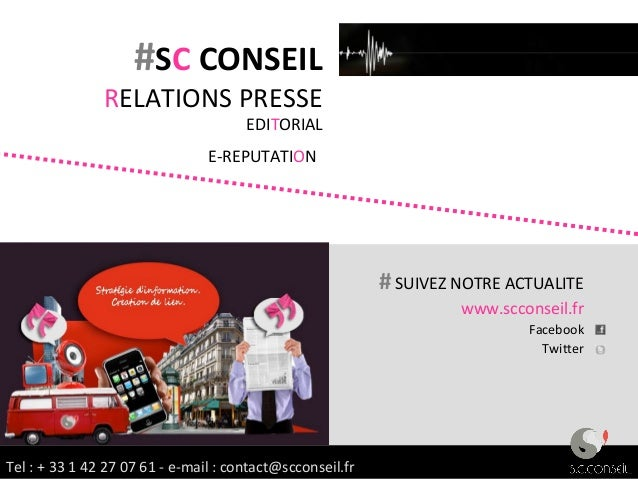 Tel : + 33 1 42 27 07 61 - e-mail : contact@scconseil.fr #SC CONSEIL RELATIONS PRESSE EDITORIAL E-REPUTATION # SUIVEZ NOTR...
