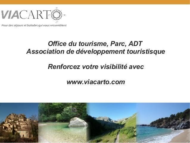 Office du tourisme, Parc, ADT Association de développement touristisque Renforcez votre visibilité avec www.viacarto.com