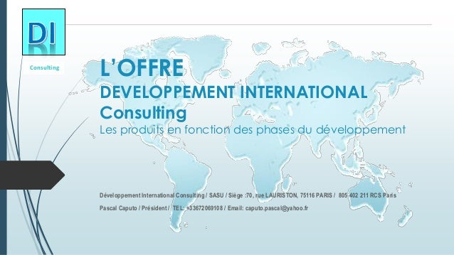 L'OFFREDEVELOPPEMENT INTERNATIONAL ConsultingLes produits en fonction des phases du développement  Consulting  Développeme...