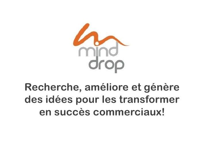 Recherche, améliore et génère des idées pour les transformer   en succès commerciaux!