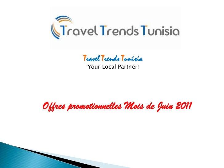 Travel Trends Tunisia<br />Your Local Partner!<br />Offres promotionnelles Mois de Juin 2011<br />
