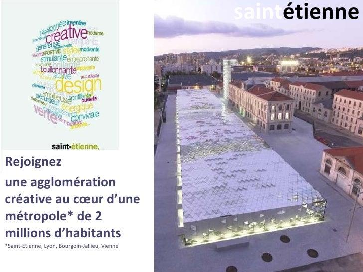 saint étienne Rejoignez  une agglomération créative au cœur d'une métropole* de 2 millions d'habitants *Saint-Etienne, Lyo...