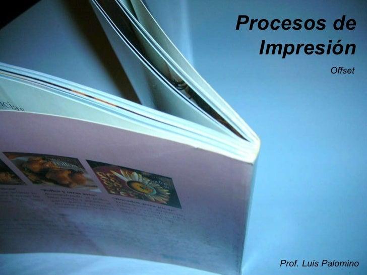 Procesos de Impresión Offset Prof. Luis Palomino