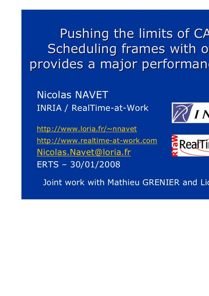 Pushing the limits of CAN -   Scheduling frames with offsetsprovides a major performance boost Nicolas NAVET INRIA / RealT...