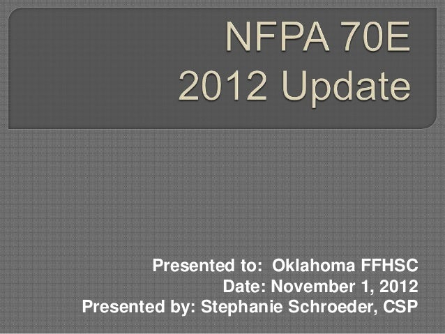 Presented to: Oklahoma FFHSC                Date: November 1, 2012Presented by: Stephanie Schroeder, CSP