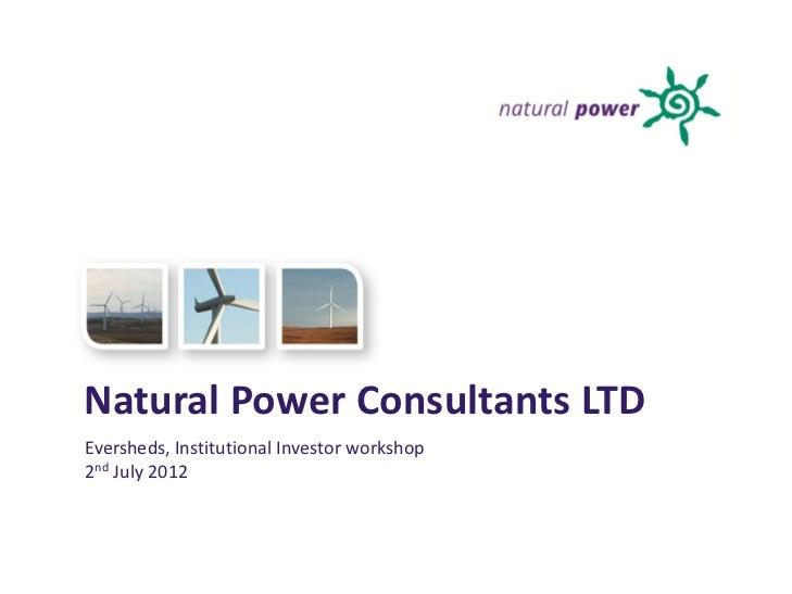 Natural Power Consultants LTDEversheds, Institutional Investor workshop2nd July 2012