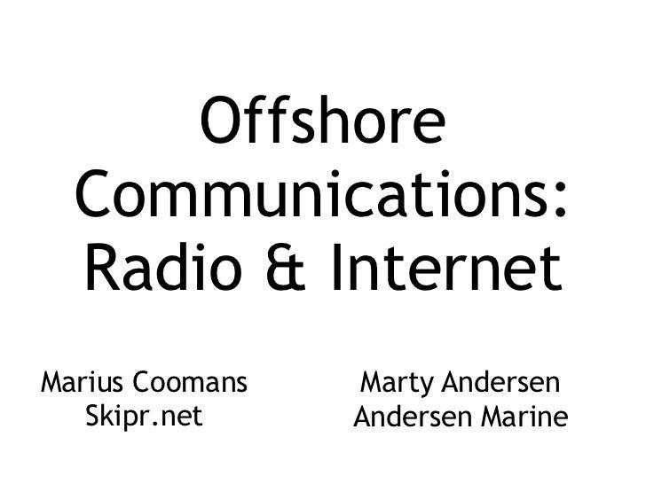 Offshore Communications: Radio & Internet<br />Marty Andersen<br />Andersen Marine<br />Marius Coomans<br />Skipr.net<br />