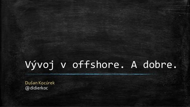 Vývoj v offshore. A dobre.Dušan Kocúrek@didierkoc