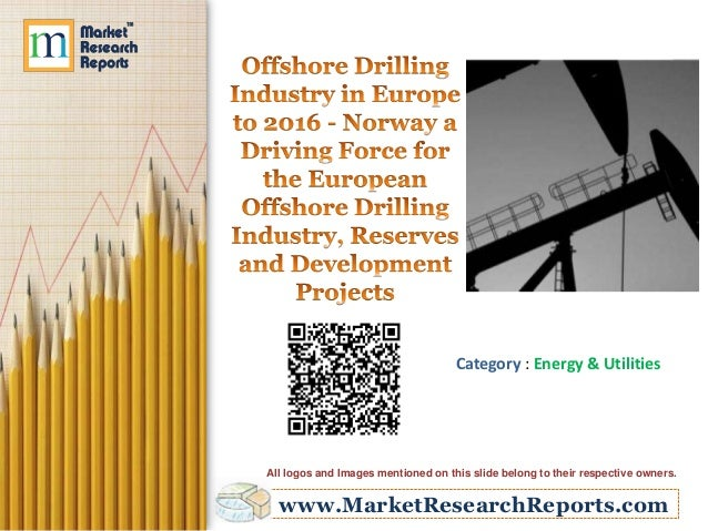 Offshore Drilling Industry in Europe to 2016 - Norway a Driving Force for the European Offshore Drilling Industry, Reserves and Development Projects