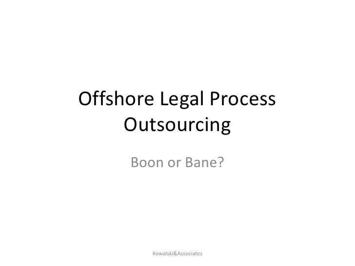 Offshore Legal Process Outsourcing<br />Boon or Bane?<br />Kowalski&Associates<br />