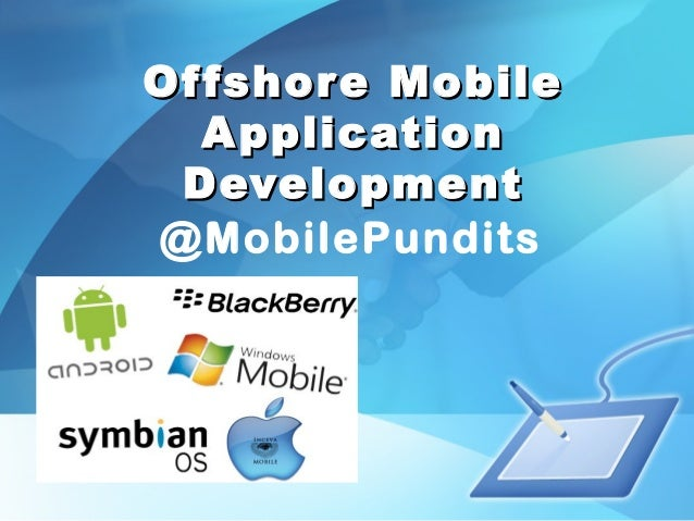 Offshore MobileOffshore Mobile ApplicationApplication DevelopmentDevelopment @MobilePundits