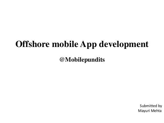 Offshore mobile App development @Mobilepundits Submitted by Mayuri Mehta