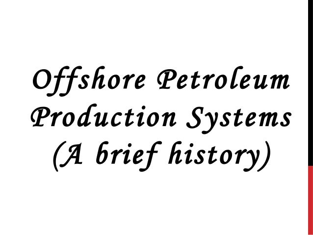 Offshore Petroleum Production Systems (A brief history)