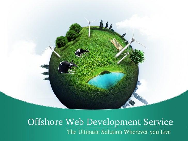 OffshoreWebDevelopmentService        TheUltimateSolutionWhereveryouLive