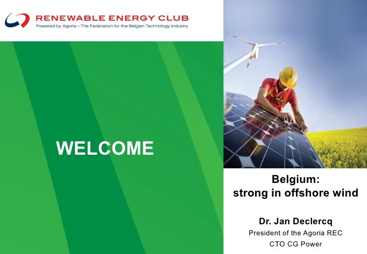 WELCOME                 Belgium:          strong in offshore wind              Dr. Jan Declercq            President of th...