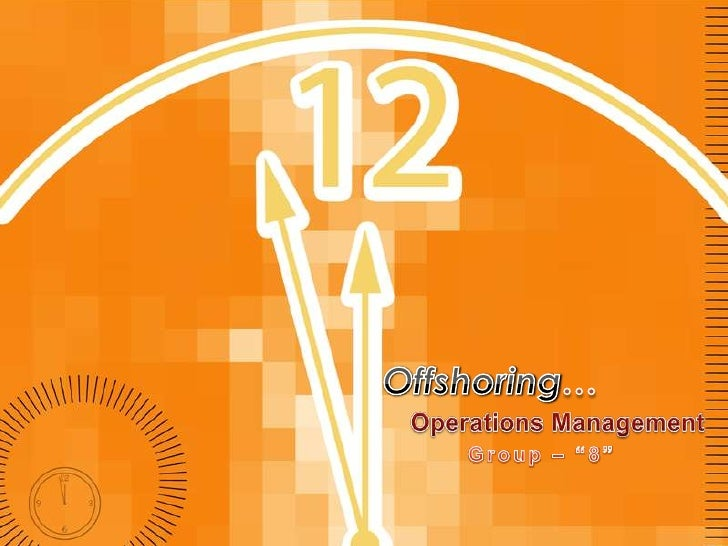 """Offshoring…<br />Operations Management<br />Group – """"8""""<br />"""