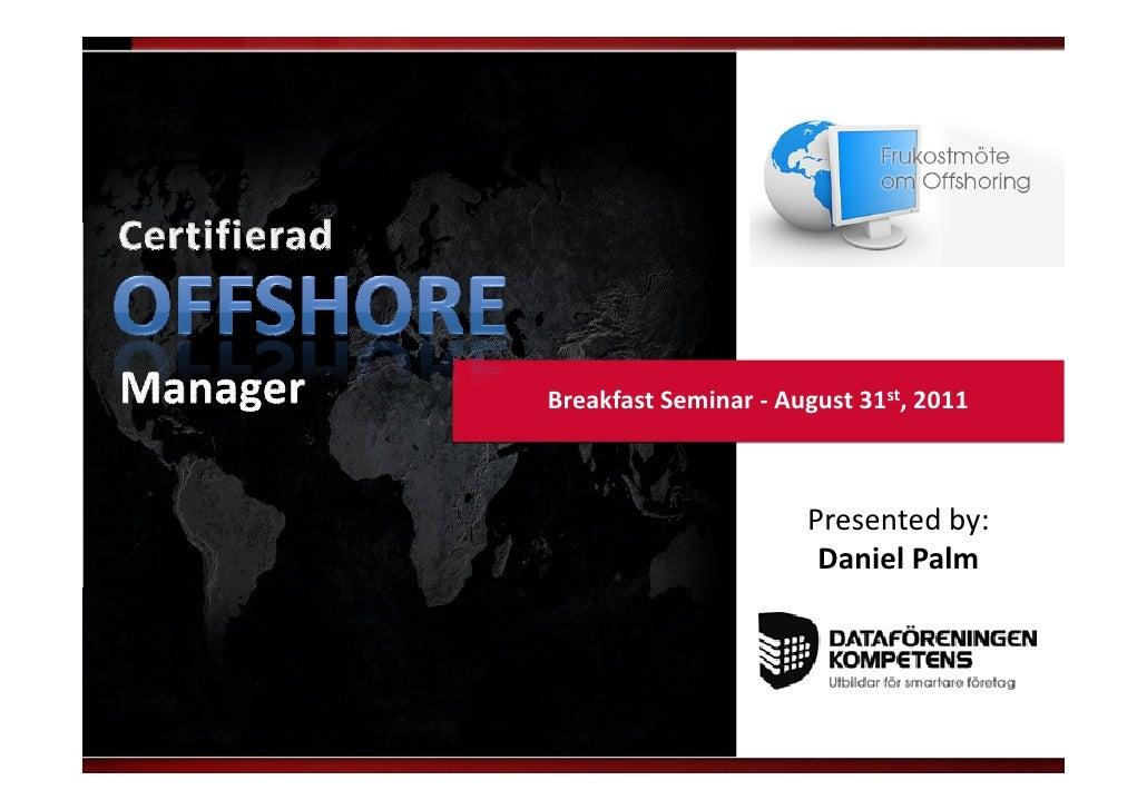 Breakfast Seminar - August 31st, 2011                      Presented by:                       Daniel Palm
