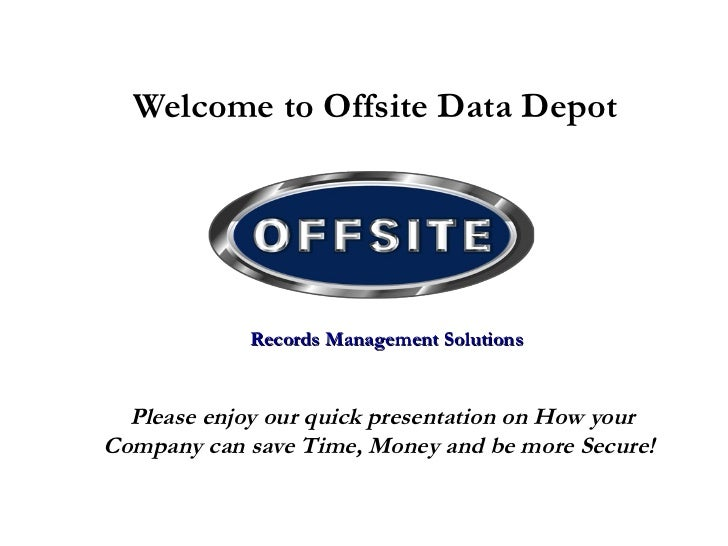 Welcome to Offsite Data Depot Please enjoy our quick presentation on How your Company can save Time, Money and be more Sec...