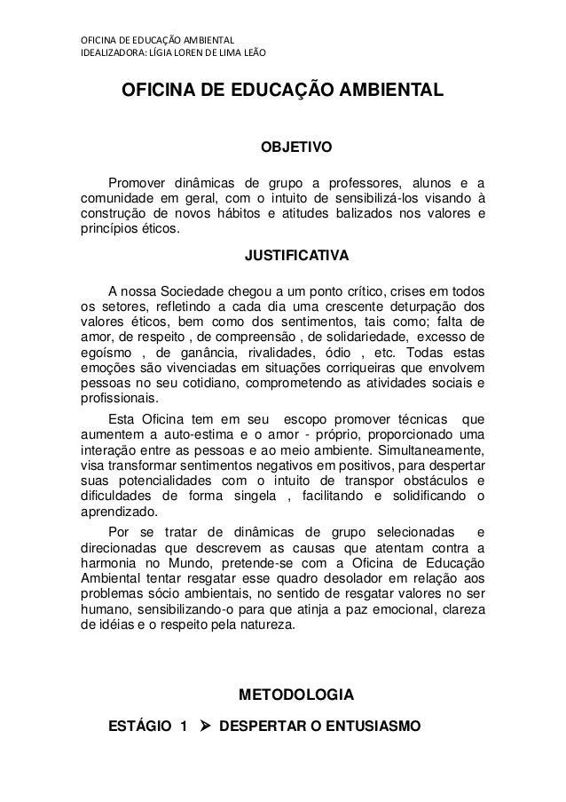 OFICINA DE EDUCAÇÃO AMBIENTAL IDEALIZADORA: LÍGIA LOREN DE LIMA LEÃO OFICINA DE EDUCAÇÃO AMBIENTAL OBJETIVO Promover dinâm...