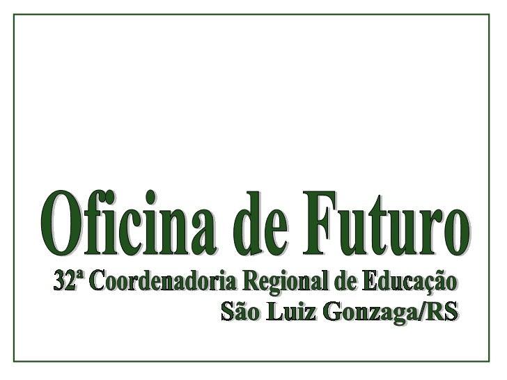 Oficina de Futuro 32ª Coordenadoria Regional de Educação São Luiz Gonzaga/RS