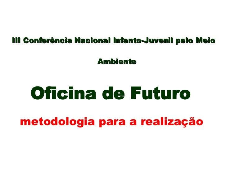 III Conferência Nacional Infanto-Juvenil pelo Meio Ambiente   Oficina de Futuro   metodologia para a realização