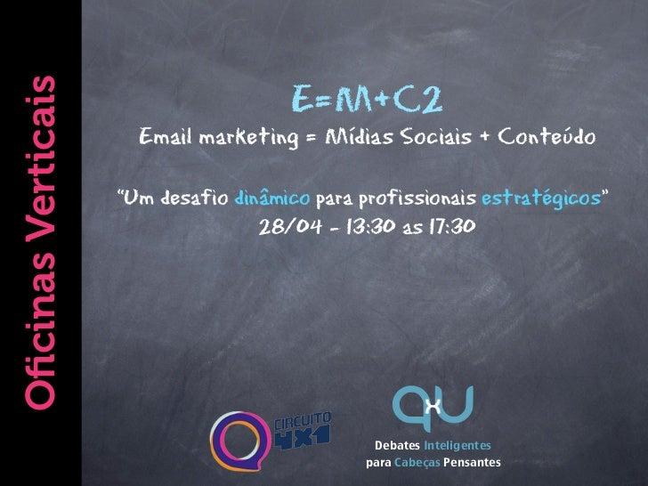 Oficinas Verticais                                        E=m+C2                         Email marketing = Mídias Sociais +...