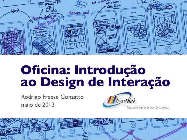 Oficina: Introduçãoao Design de InteraçãoRodrigo Freese Gonzattomaio de 2013