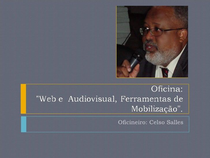 Oficineiro: Celso Salles