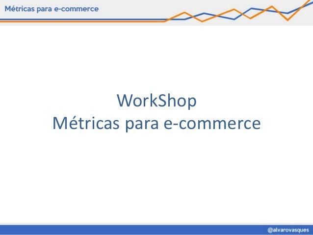 WorkShopMétricas para e-commerce