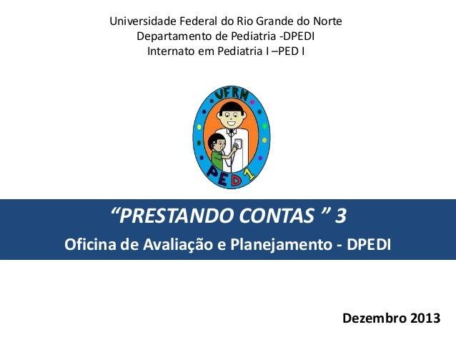 """Universidade Federal do Rio Grande do Norte Departamento de Pediatria -DPEDI Internato em Pediatria I –PED I  """"PRESTANDO C..."""
