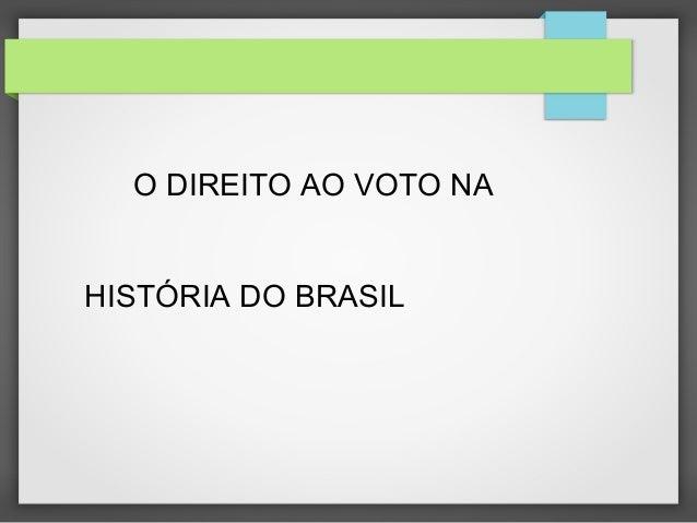 O DIREITO AO VOTO NA HISTÓRIA DO BRASIL