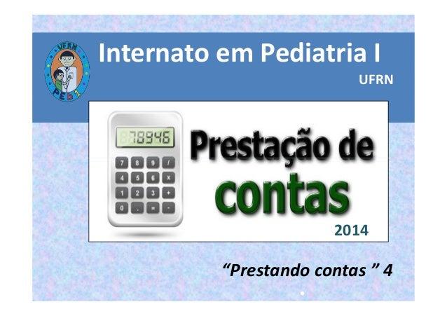 """Internato em Pediatria I  UFRN  """"Prestando contas """" 4  •  2014"""